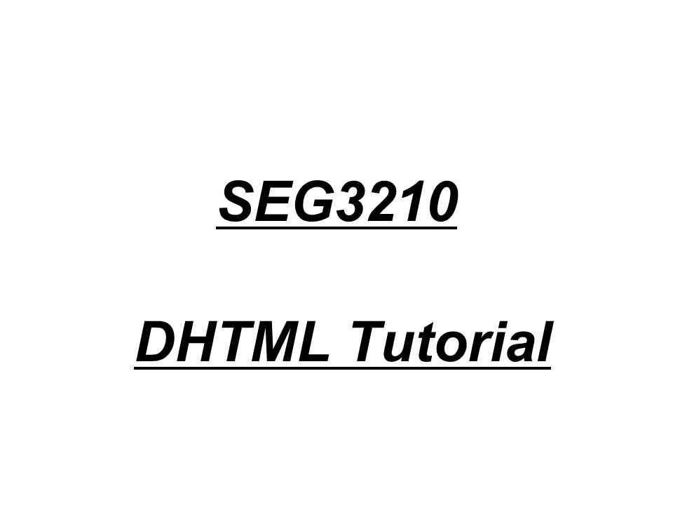 SEG3210 DHTML Tutorial