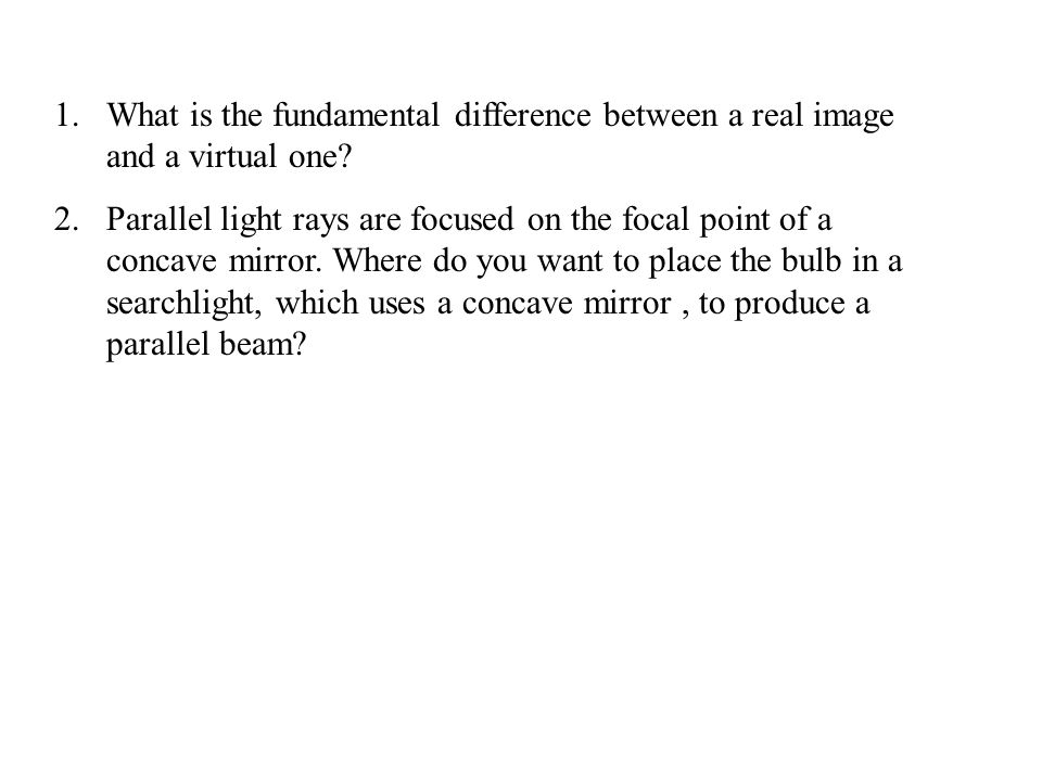 1.What is the fundamental difference between a real image and a virtual one.