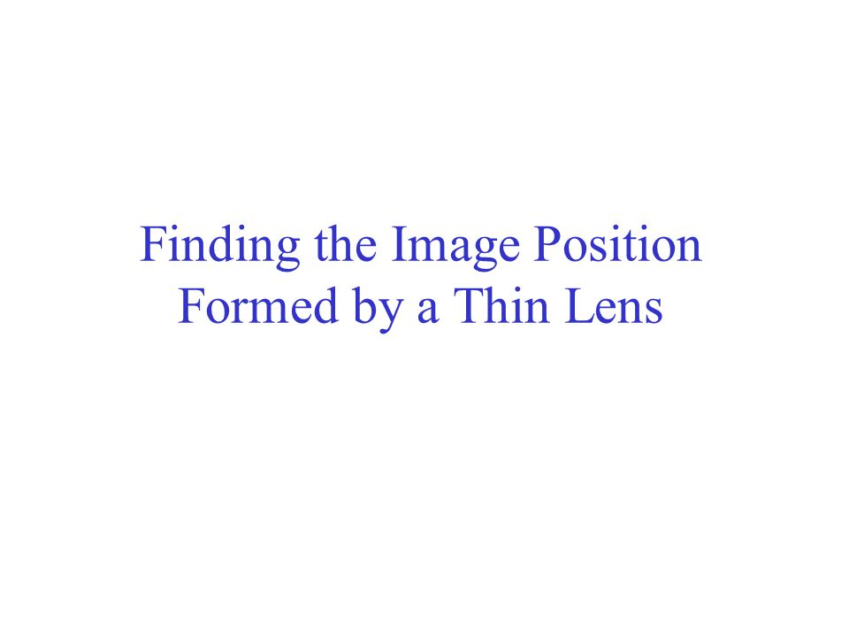 Finding the Image Position Formed by a Thin Lens
