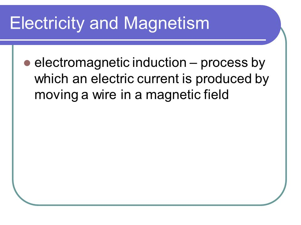 Electricity and Magnetism electromagnetism – relationship between electricity and magnetism
