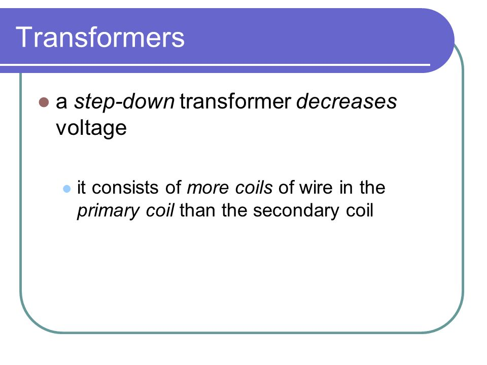 Transformers a step-up transformer increases voltage it consists of more coils of wire in the secondary coil than the primary coil