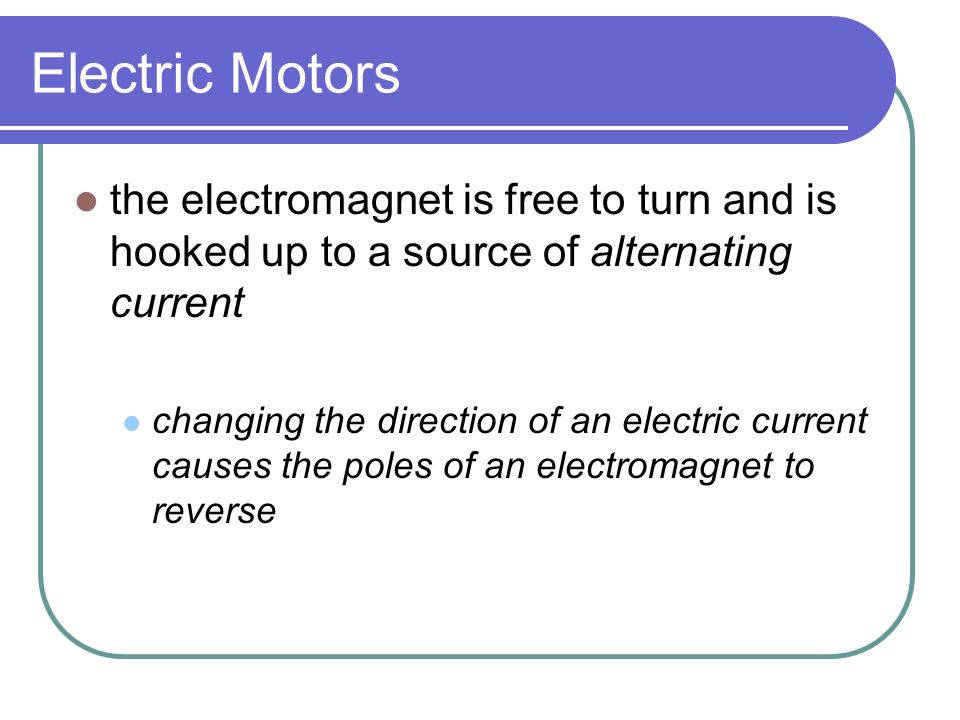 Electric Motors an electric motor is made up of an electromagnet and a permanent magnet