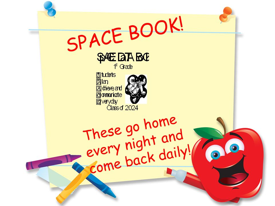 SPACE BOOK! These go home every night and come back daily!
