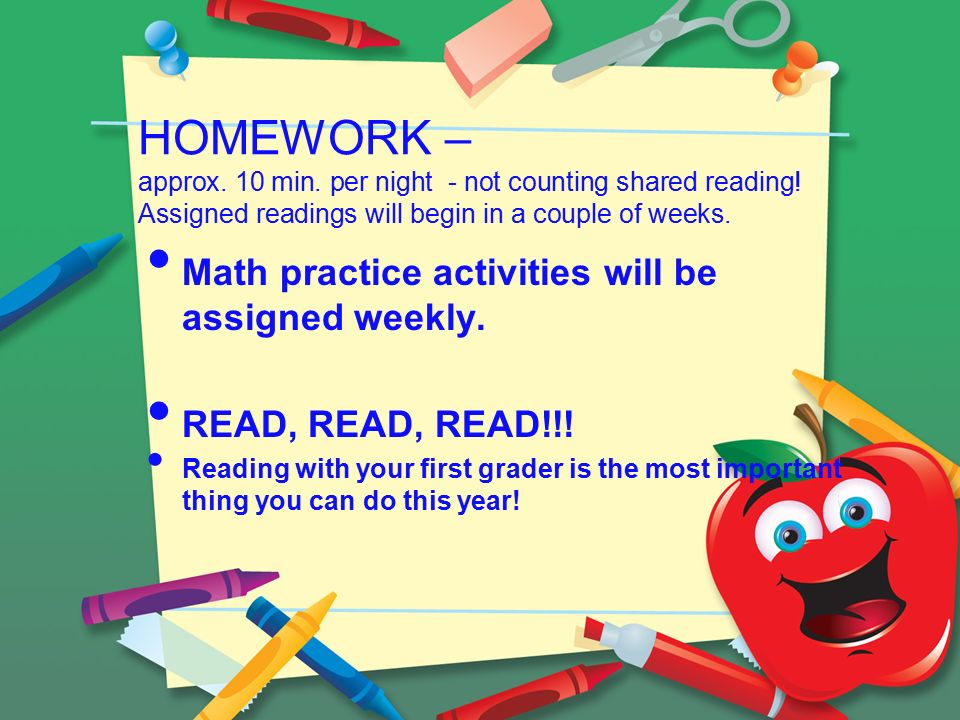 HOMEWORK – approx. 10 min. per night - not counting shared reading.
