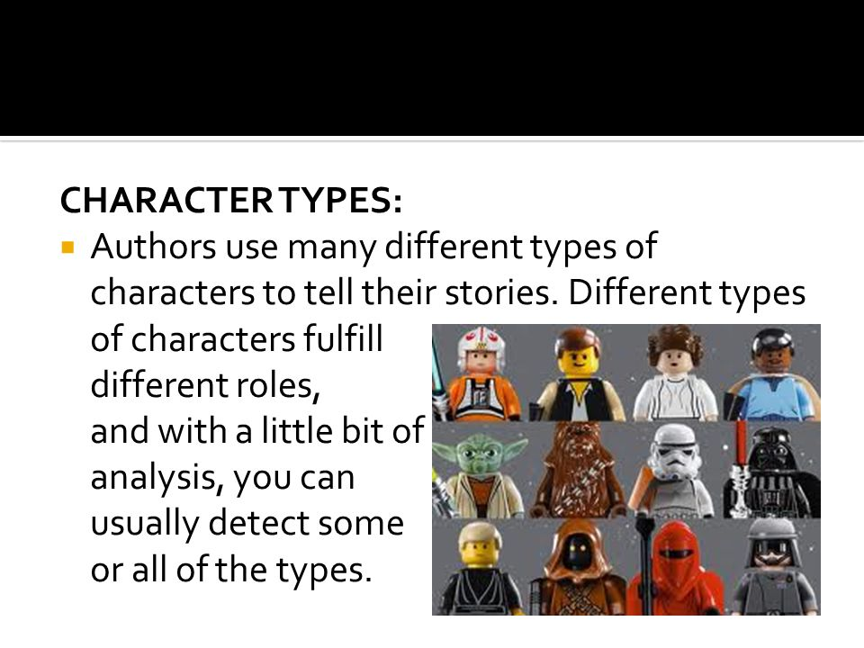 CHARACTER TYPES:  Authors use many different types of characters to tell their stories.
