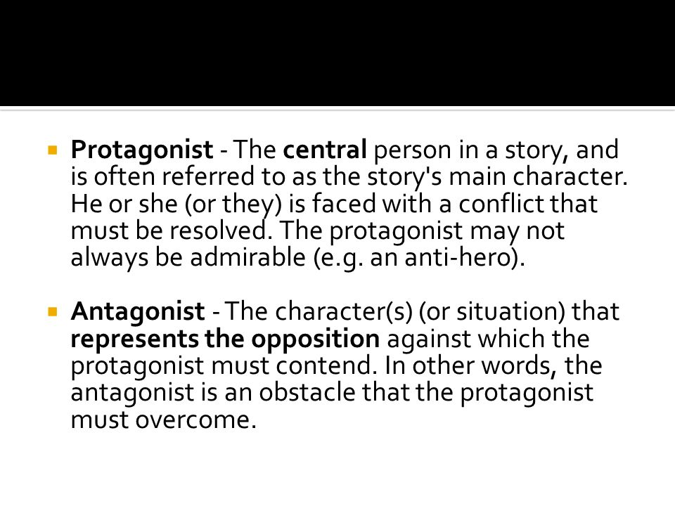  Protagonist - The central person in a story, and is often referred to as the story s main character.