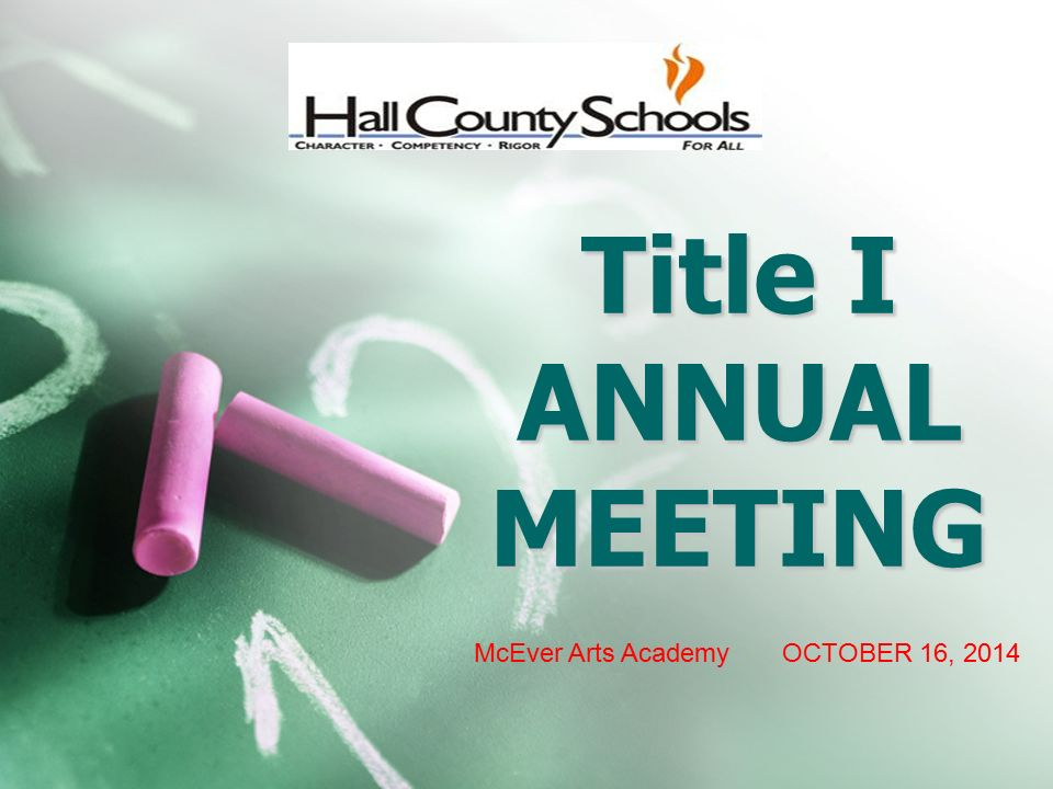 Title I ANNUAL MEETING McEver Arts Academy OCTOBER 16, 2014
