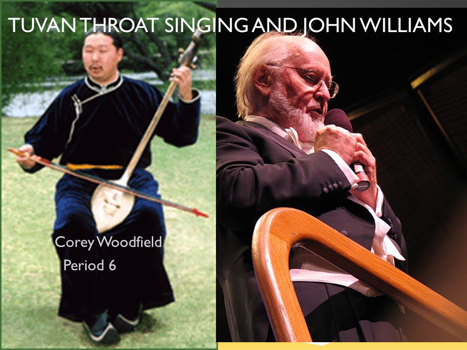 TUVAN THROAT SINGING AND JOHN WILLIAMS Corey Woodfield