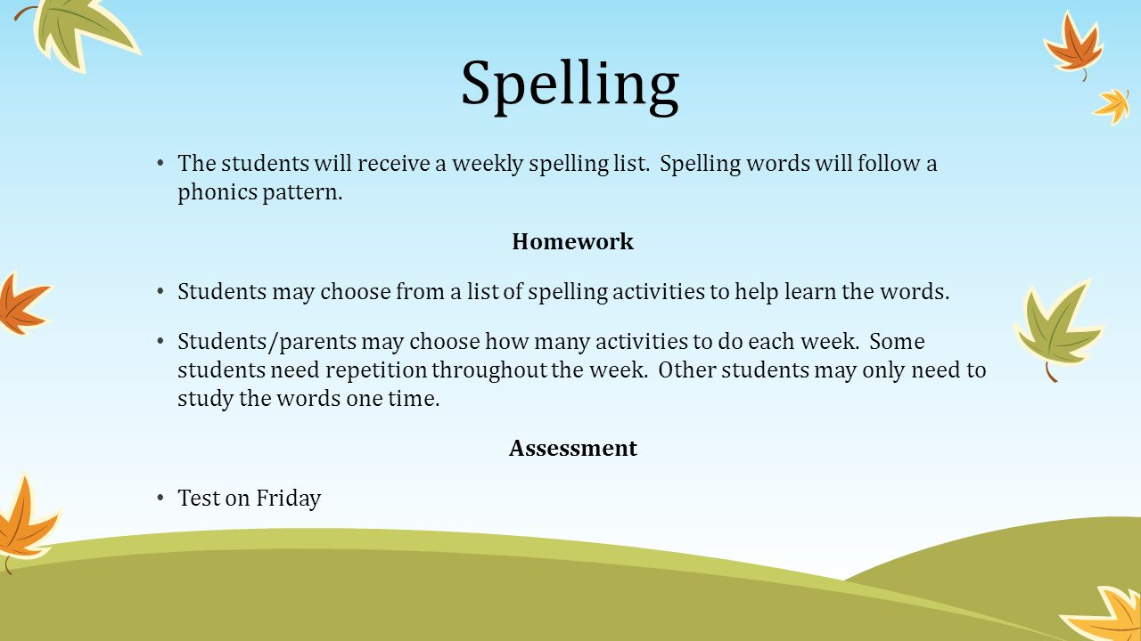 Spelling The students will receive a weekly spelling list.