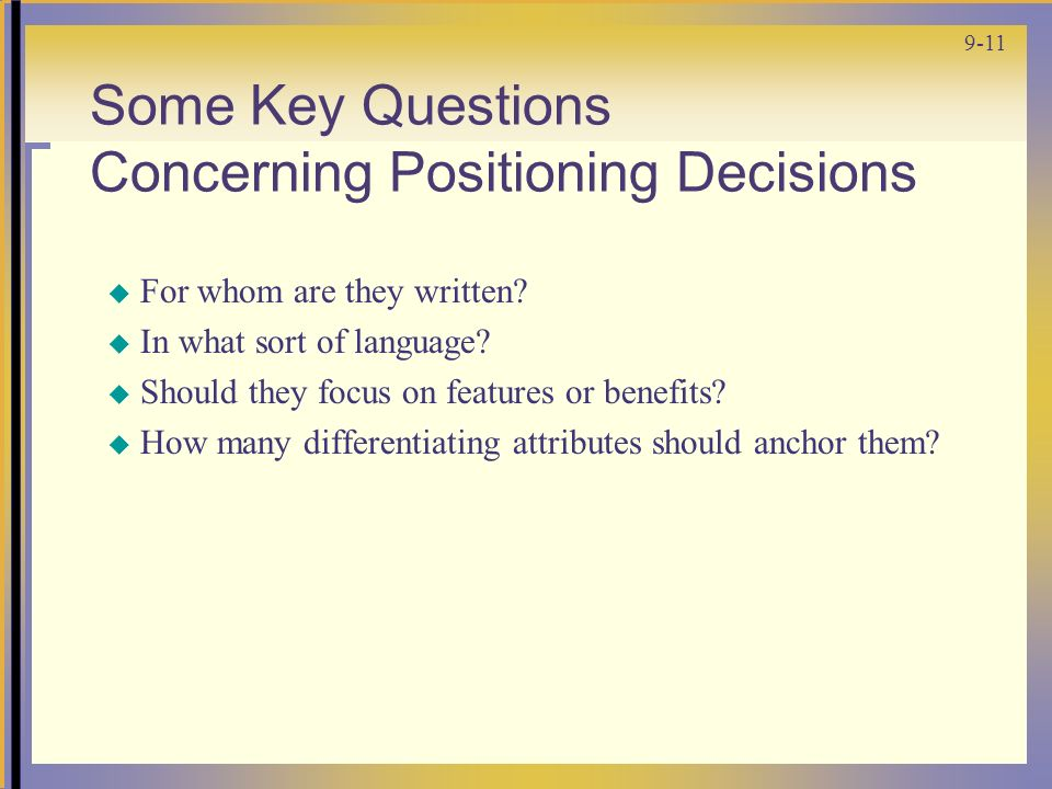 9-11 Some Key Questions Concerning Positioning Decisions  For whom are they written.
