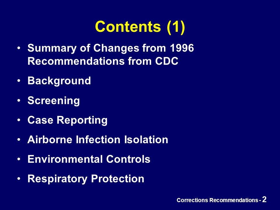 Corrections Recommendations - 2 Contents (1) Summary of Changes from 1996 Recommendations from CDC Background Screening Case Reporting Airborne Infection Isolation Environmental Controls Respiratory Protection