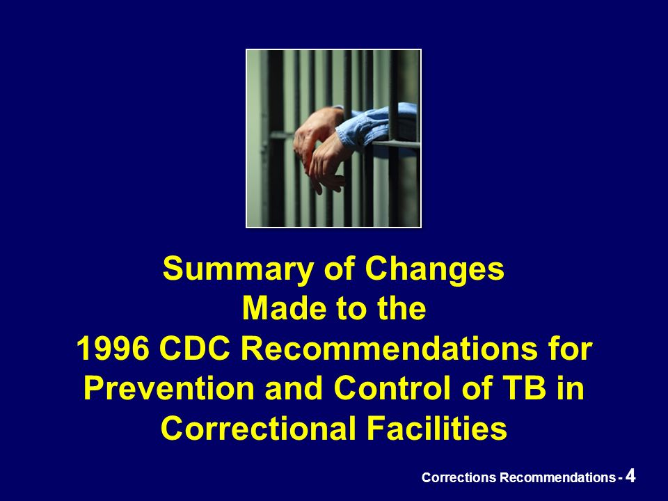 Corrections Recommendations - 4 Summary of Changes Made to the 1996 CDC Recommendations for Prevention and Control of TB in Correctional Facilities