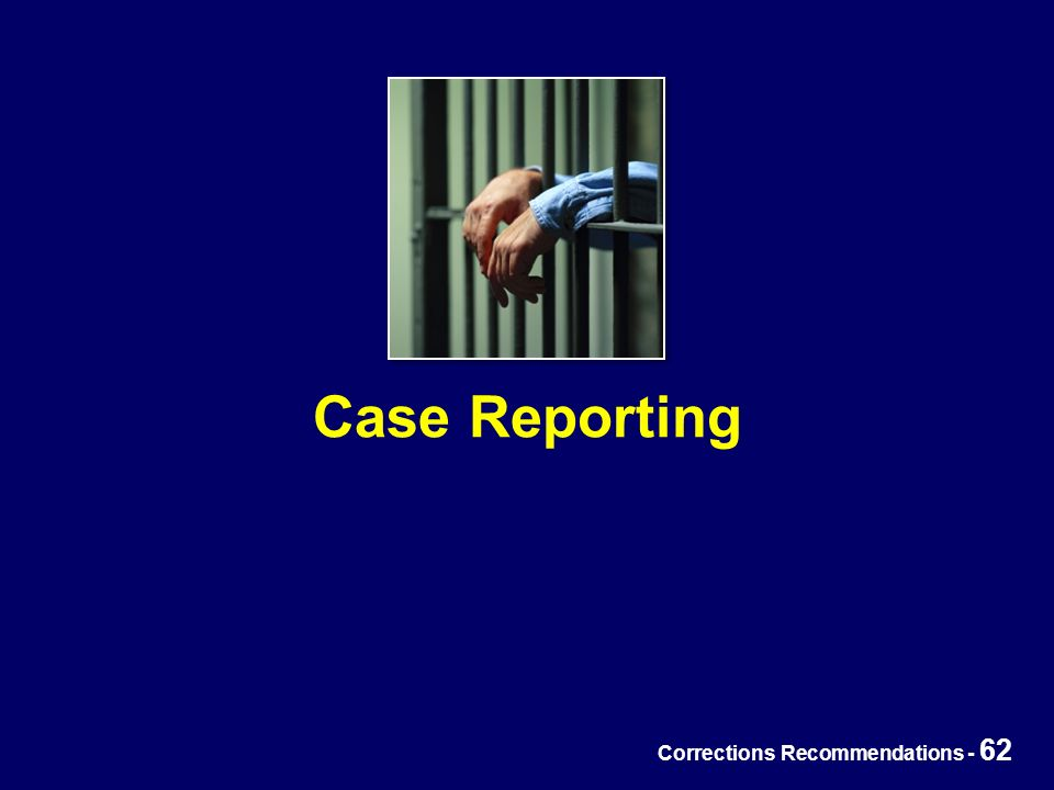 Corrections Recommendations - 62 Case Reporting