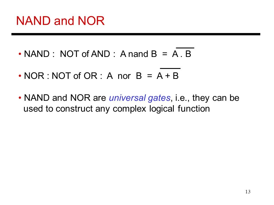 13 NAND and NOR NAND : NOT of AND : A nand B = A.