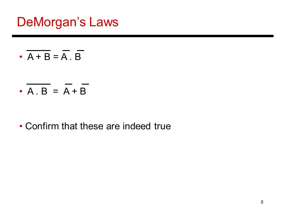 8 DeMorgan's Laws A + B = A. B A. B = A + B Confirm that these are indeed true