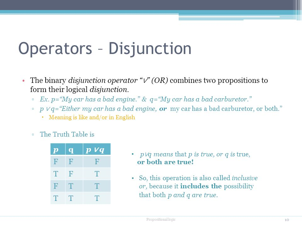 Operators – Disjunction The binary disjunction operator ∨ (OR) combines two propositions to form their logical disjunction.