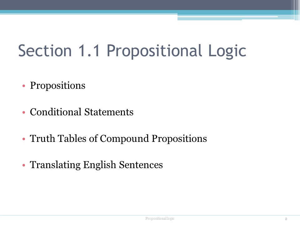 Section 1.1 Propositional Logic Propositions Conditional Statements Truth Tables of Compound Propositions Translating English Sentences 2 Propositional logic