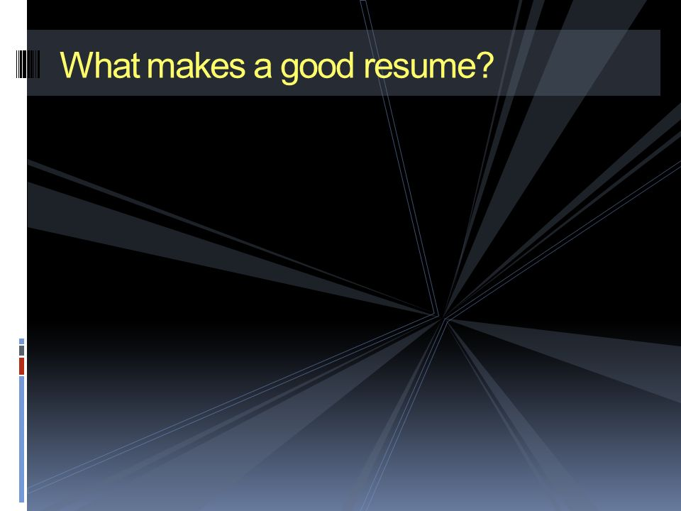 What makes a good resume