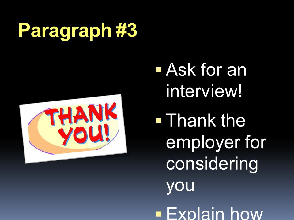 Paragraph #3  Ask for an interview.