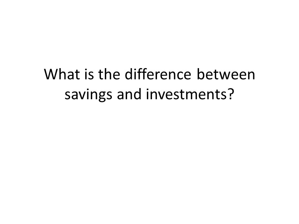 What is the difference between savings and investments