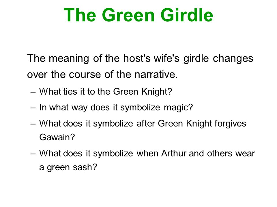 the moral symbolism of the green girdle Sir gawain the symbols used in sir gawain and the green knight are very profound in their effect this is a time when men were held to a set of standards that it must model a chivalric hero, and teach a moral lesson two medieval romances are sir gawain and the green knight and le morte darthur.