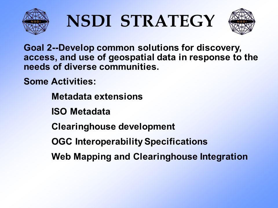 NSDI STRATEGY Goal 2--Develop common solutions for discovery, access, and use of geospatial data in response to the needs of diverse communities.