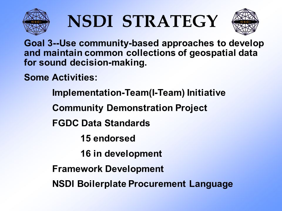NSDI STRATEGY Goal 3--Use community-based approaches to develop and maintain common collections of geospatial data for sound decision-making.