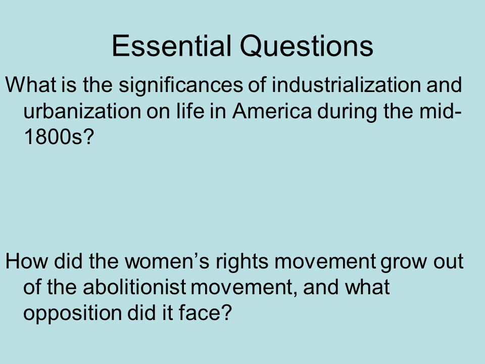 Essential Questions What is the significances of industrialization and urbanization on life in America during the mid- 1800s.