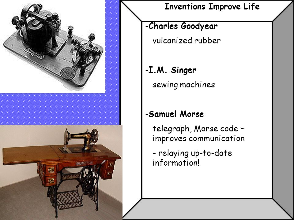 Inventions Improve Life -Charles Goodyear vulcanized rubber -I.M.