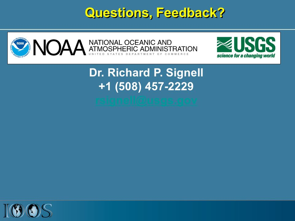 Questions, Feedback Dr. Richard P. Signell +1 (508)