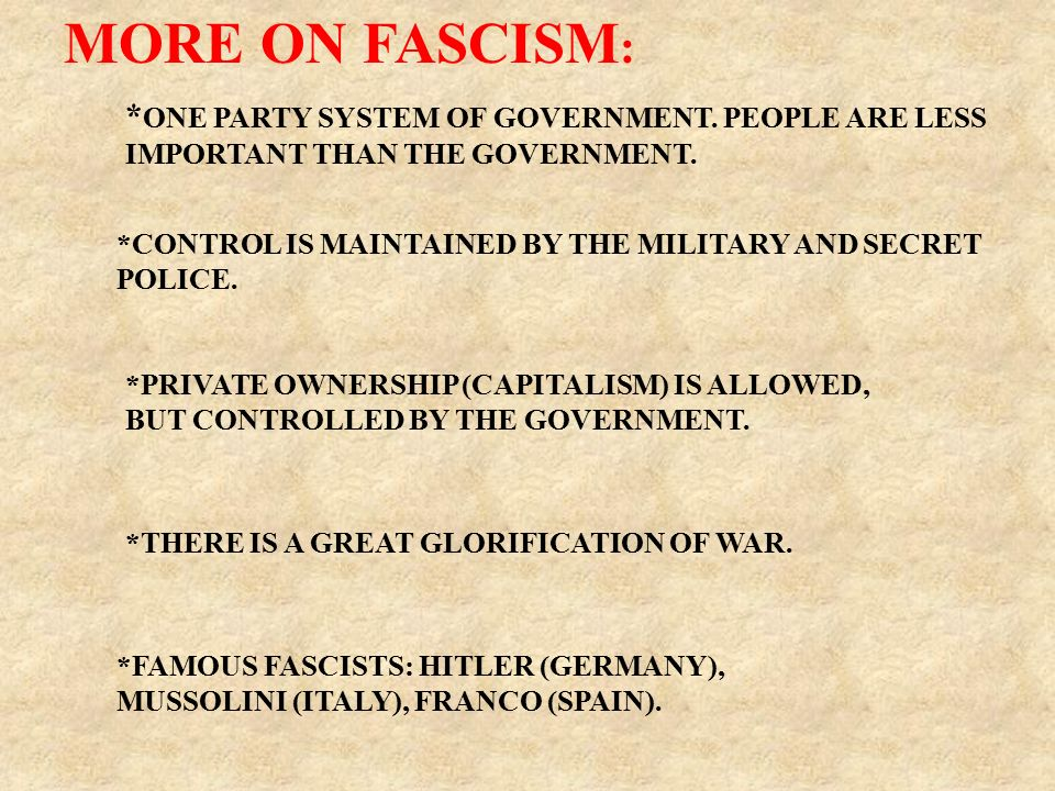 *THERE IS A GREAT GLORIFICATION OF WAR. MORE ON FASCISM : * ONE PARTY SYSTEM OF GOVERNMENT.