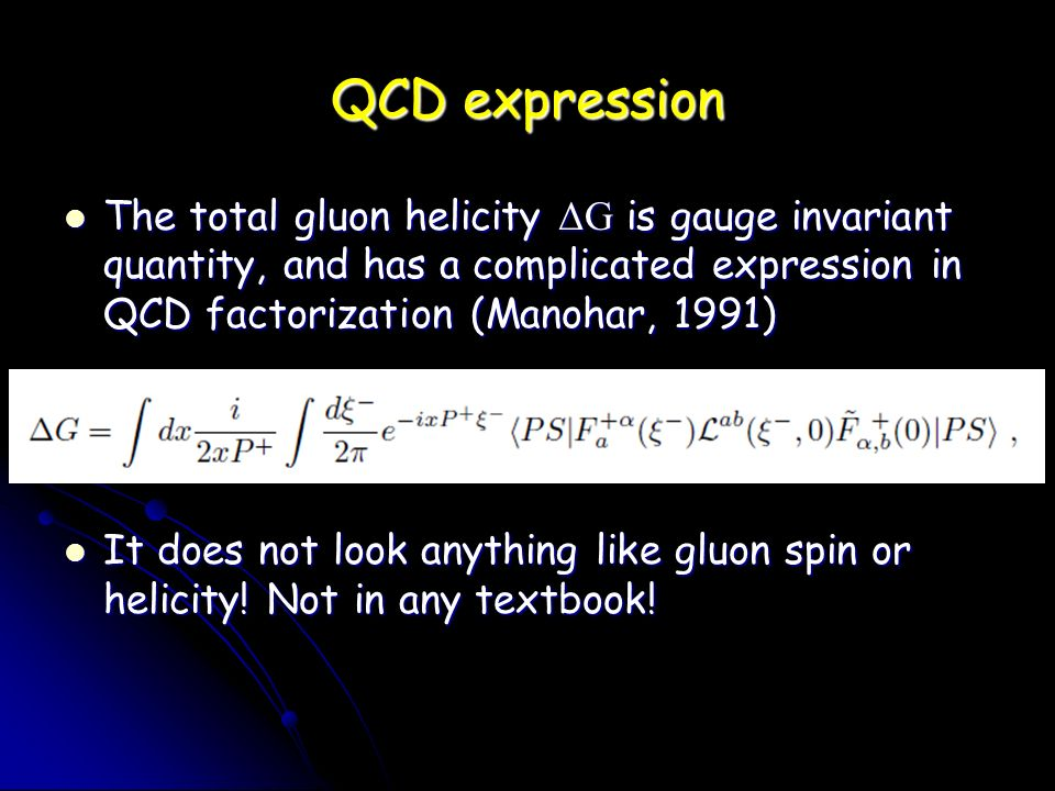 QCD expression The total gluon helicity ΔG is gauge invariant quantity, and has a complicated expression in QCD factorization (Manohar, 1991) The total gluon helicity ΔG is gauge invariant quantity, and has a complicated expression in QCD factorization (Manohar, 1991) It does not look anything like gluon spin or helicity.