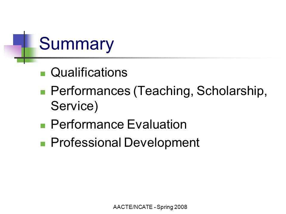 AACTE/NCATE - Spring 2008 Summary Qualifications Performances (Teaching, Scholarship, Service) Performance Evaluation Professional Development