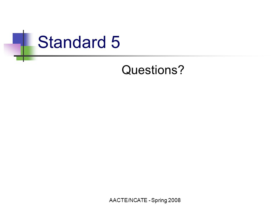 AACTE/NCATE - Spring 2008 Standard 5 Questions