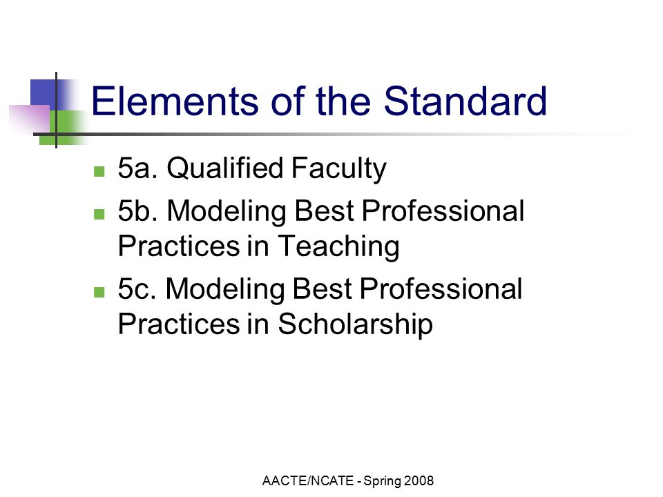 AACTE/NCATE - Spring 2008 Elements of the Standard 5a.