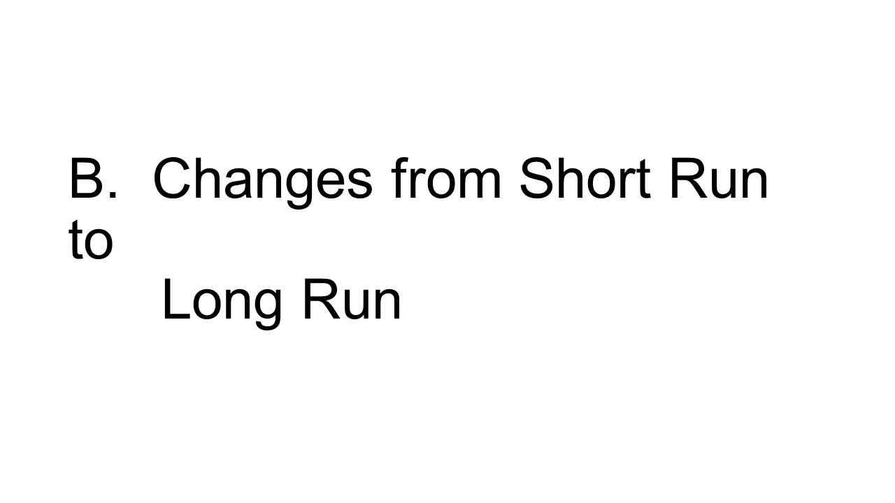 B. Changes from Short Run to Long Run