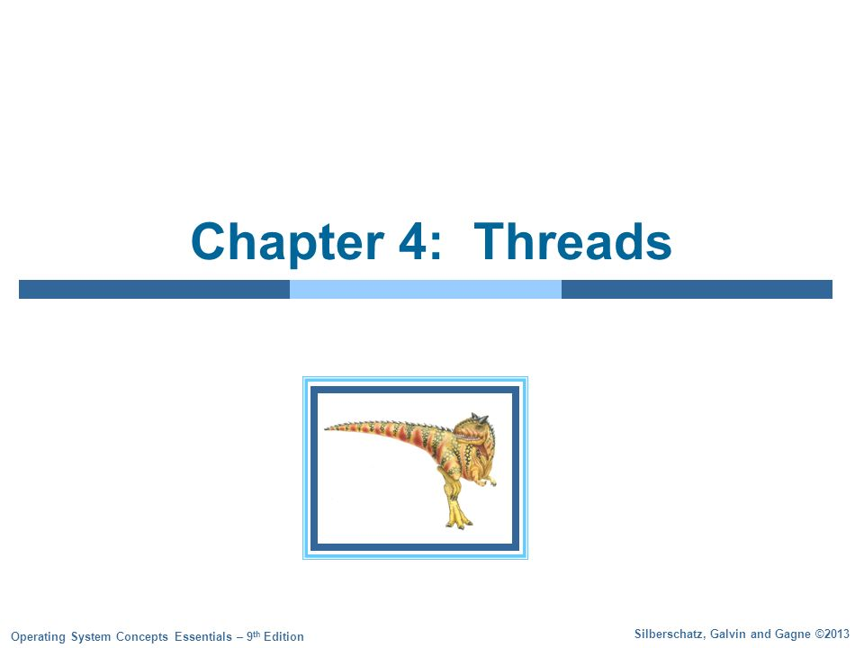 Silberschatz, Galvin and Gagne ©2013 Operating System Concepts Essentials – 9 th Edition Chapter 4: Threads