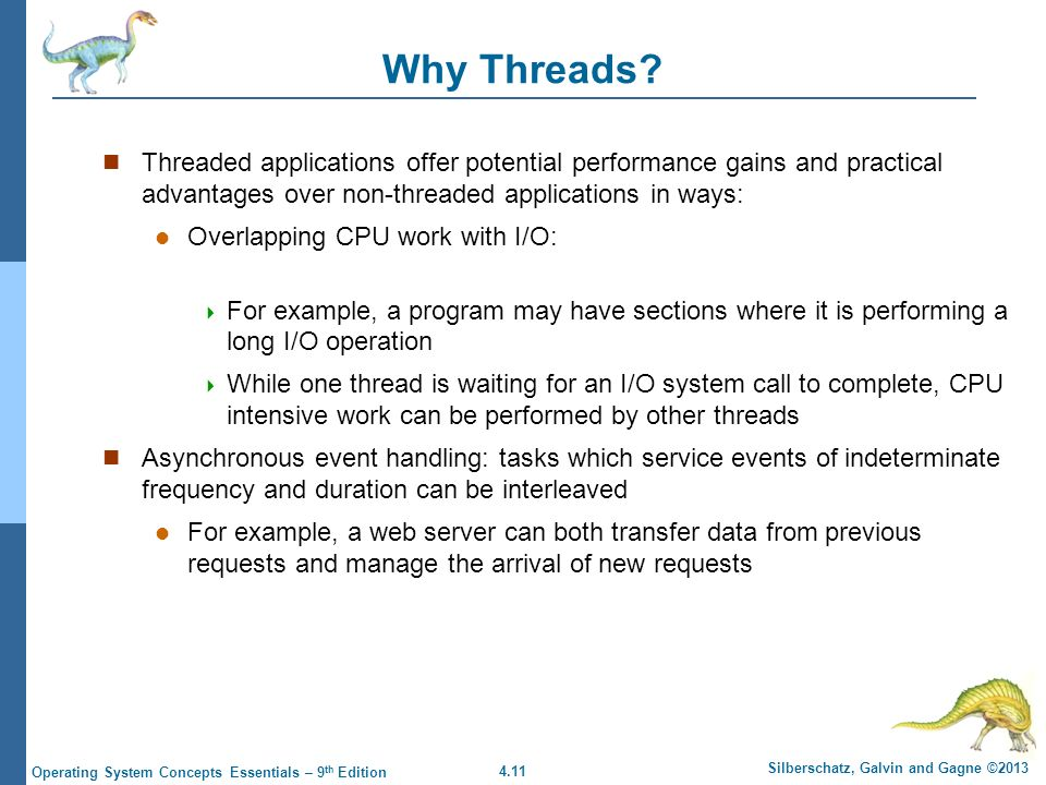 4.11 Silberschatz, Galvin and Gagne ©2013 Operating System Concepts Essentials – 9 th Edition Why Threads.