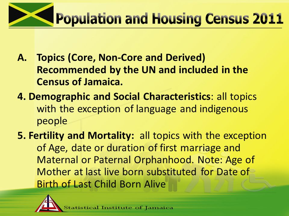 A.Topics (Core, Non-Core and Derived) Recommended by the UN and included in the Census of Jamaica.