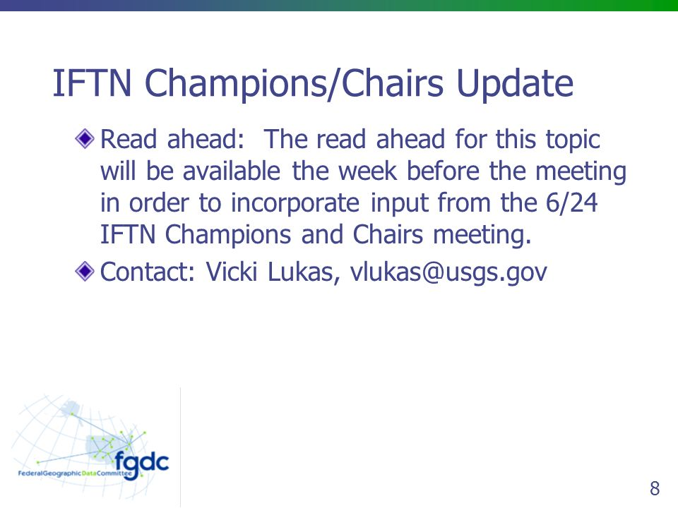8 IFTN Champions/Chairs Update Read ahead: The read ahead for this topic will be available the week before the meeting in order to incorporate input from the 6/24 IFTN Champions and Chairs meeting.