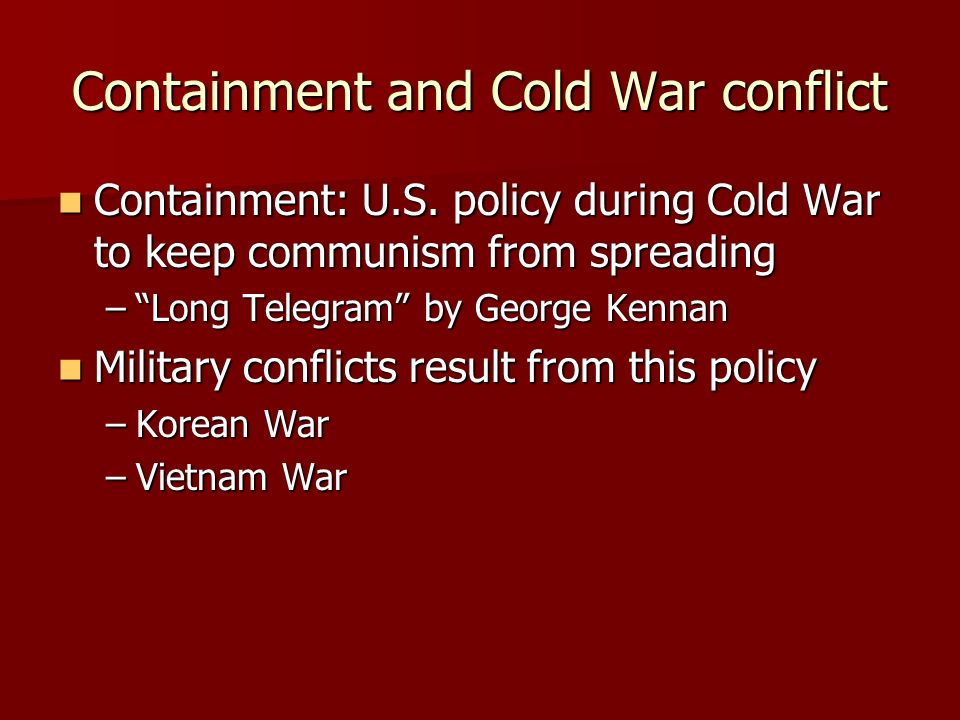 Containment and Cold War conflict Containment: U.S.