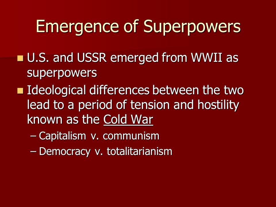 Emergence of Superpowers U.S. and USSR emerged from WWII as superpowers U.S.
