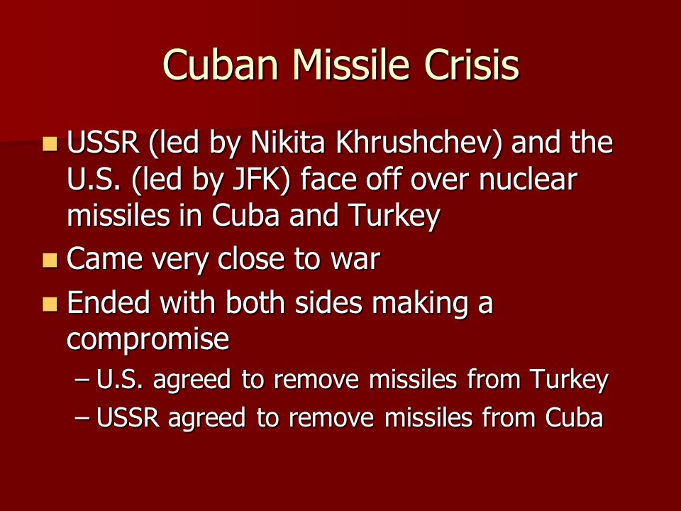 Cuban Missile Crisis USSR (led by Nikita Khrushchev) and the U.S.