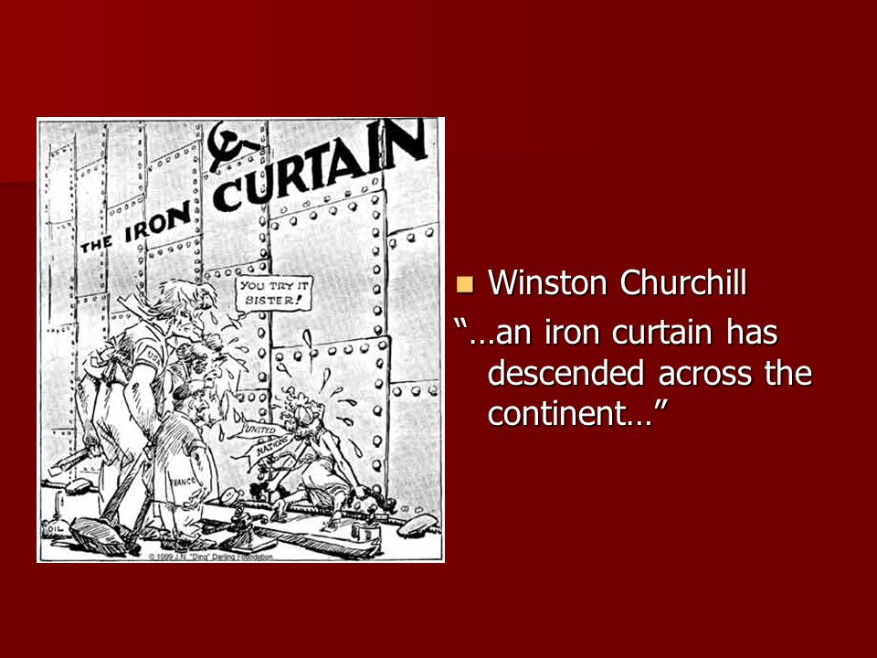 Winston Churchill Winston Churchill …an iron curtain has descended across the continent…