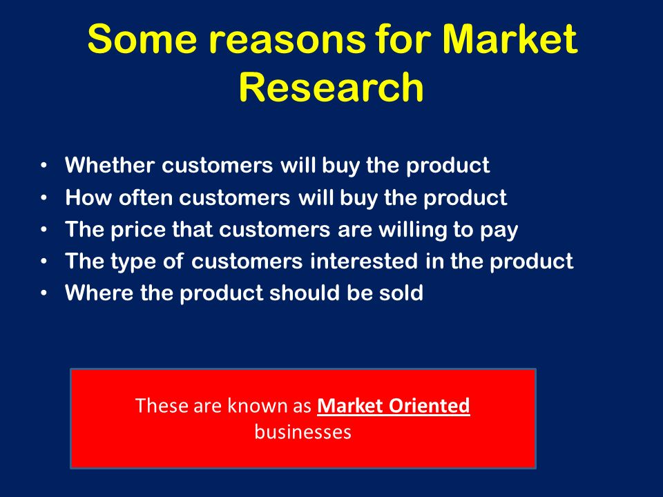 Market Research This is how businesses collect information about their market or consumers What type of information might business want to find out