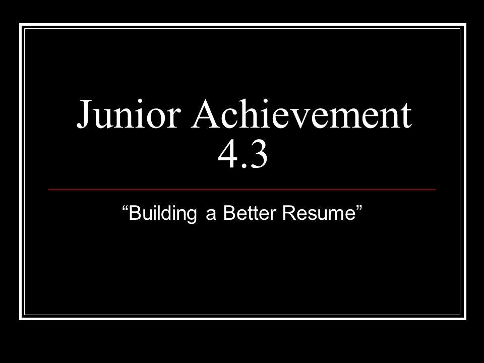 1 Junior Achievement 43 Building A Better Resume