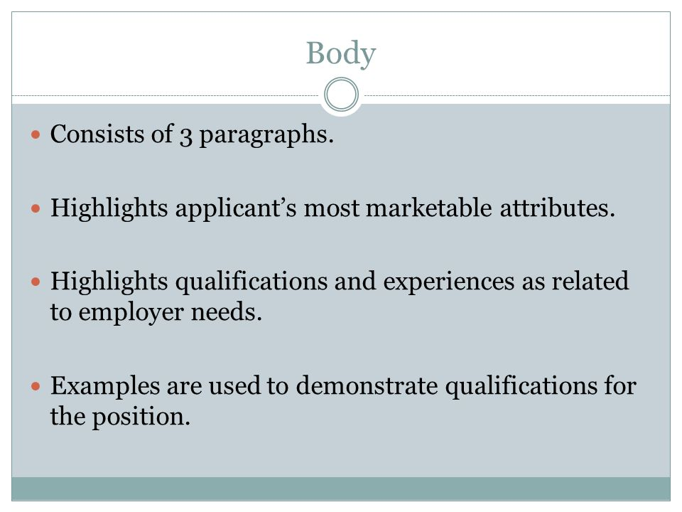 Body Consists of 3 paragraphs. Highlights applicant's most marketable attributes.