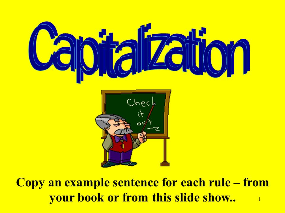 1 Copy an example sentence for each rule – from your book or from this slide show..