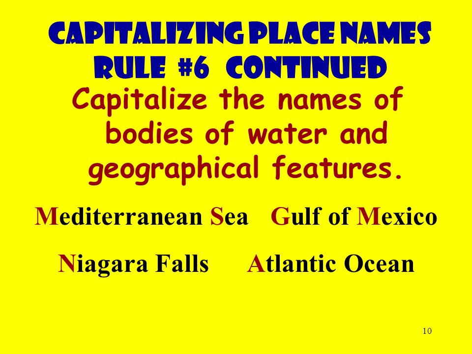 10 Capitalize the names of bodies of water and geographical features.