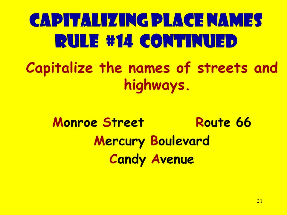 21 Capitalize the names of streets and highways.